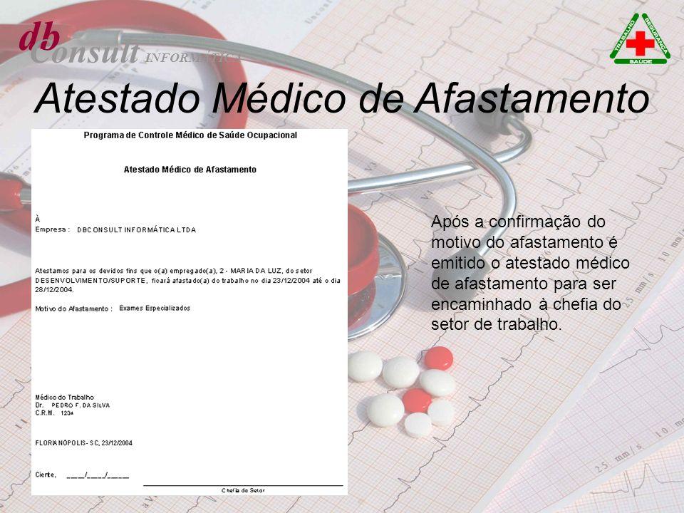 db Consult Atestado Médico de Afastamento Após a confirmação do motivo do afastamento é emitido o atestado médico de afastamento para ser encaminhado