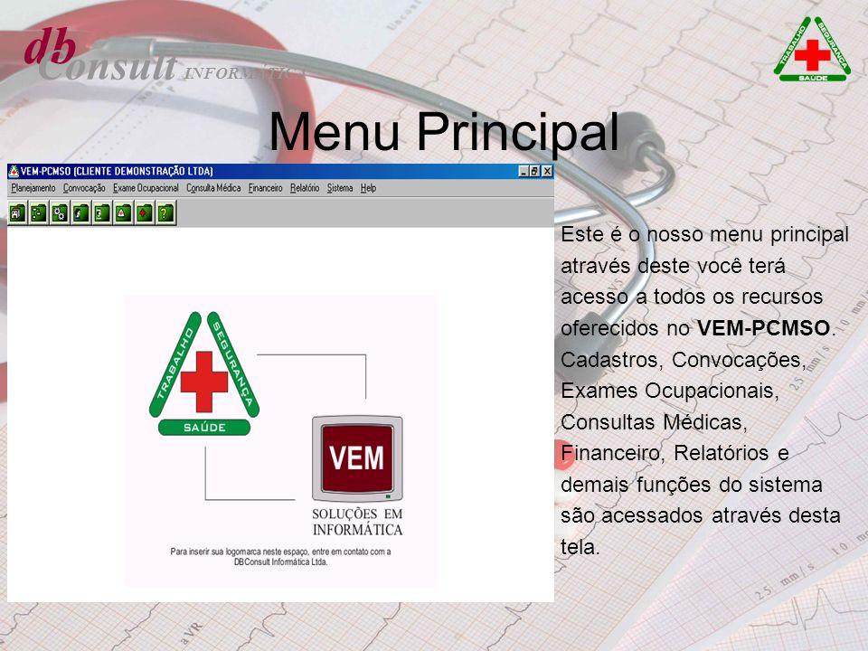 db Consult Menu Principal Este é o nosso menu principal através deste você terá acesso a todos os recursos oferecidos no VEM-PCMSO. Cadastros, Convoca