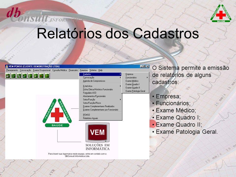 db Consult Relatórios dos Cadastros O Sistema permite a emissão de relatórios de alguns cadastros: Empresa; Funcionários; Exame Médico; Exame Quadro I