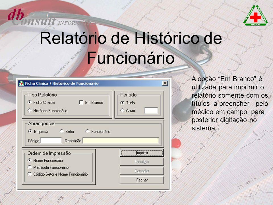 db Consult Relatório de Histórico de Funcionário A opção Em Branco é utilizada para imprimir o relatório somente com os títulos a preencher pelo médic