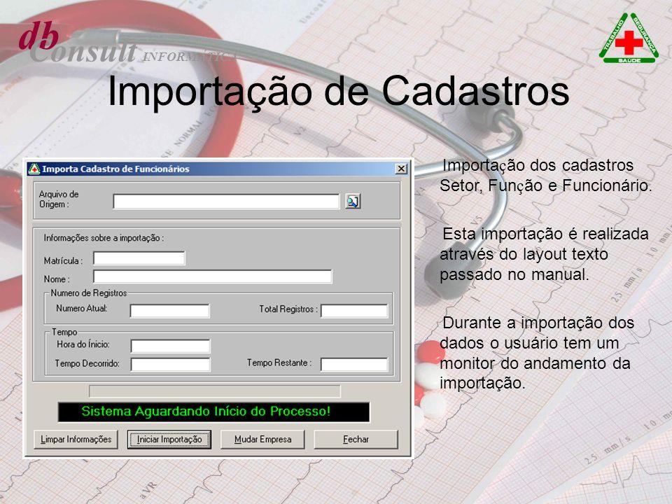 db Consult Importação de Cadastros Importa ç ão dos cadastros Setor, Fun ç ão e Funcionário. Esta importação é realizada através do layout texto passa