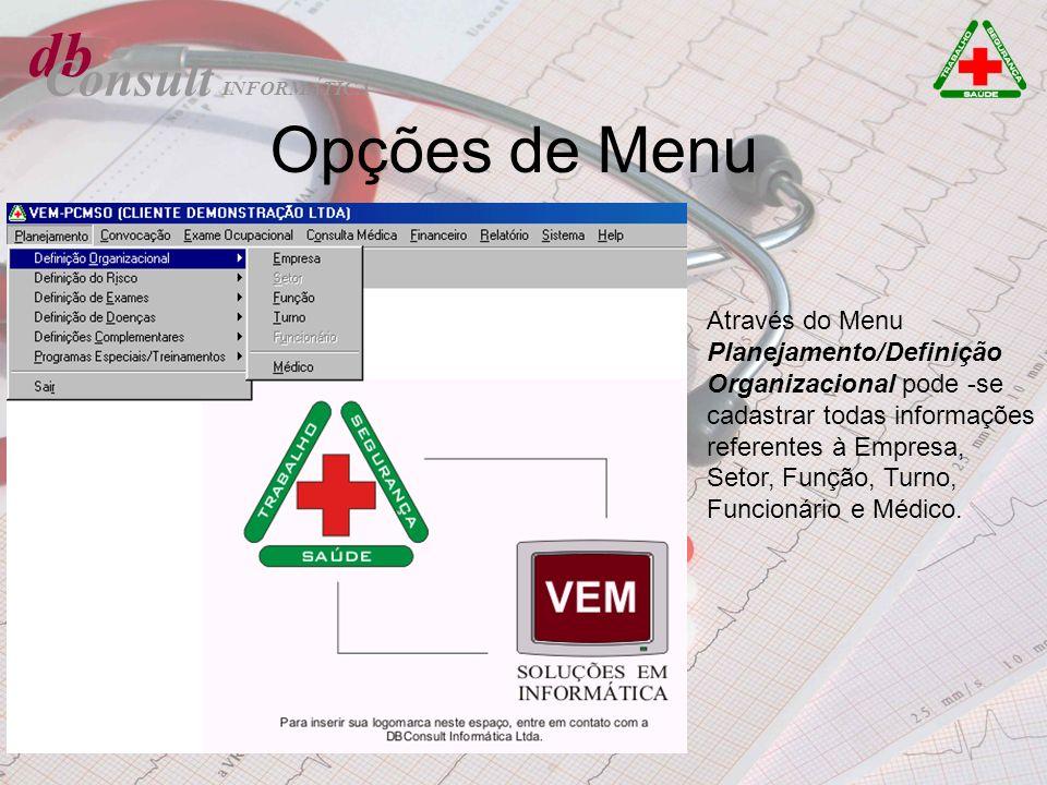 db Consult Opções de Menu Através do Menu Planejamento/Definição Organizacional pode -se cadastrar todas informações referentes à Empresa, Setor, Funç