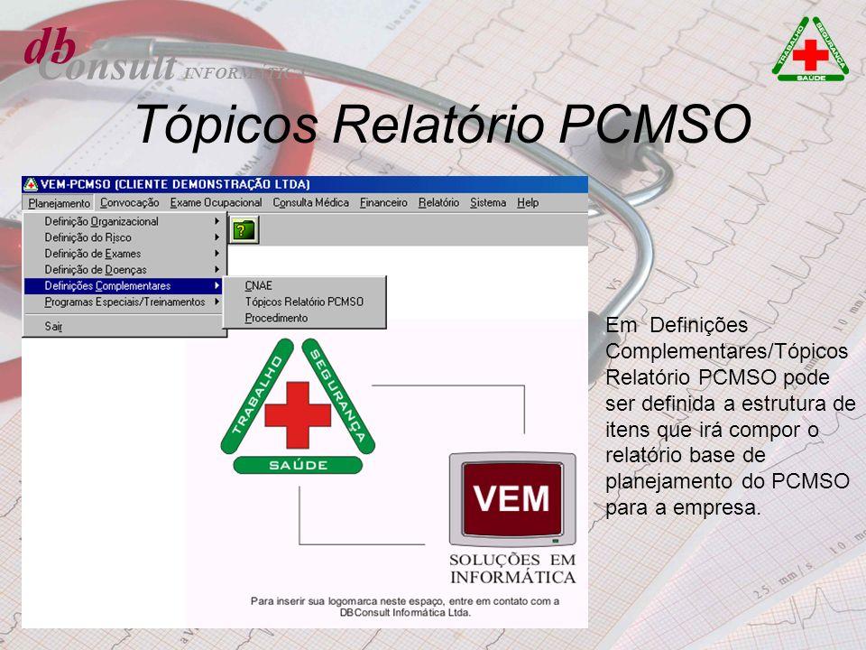 db Consult Tópicos Relatório PCMSO Em Definições Complementares/Tópicos Relatório PCMSO pode ser definida a estrutura de itens que irá compor o relató