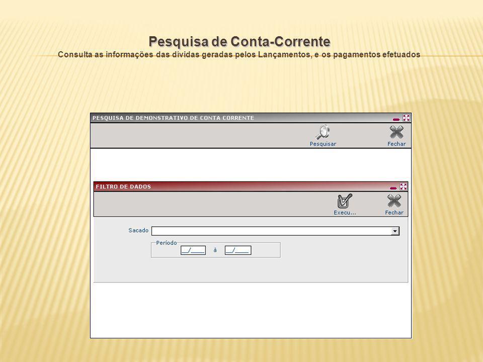 Pesquisa de Conta-Corrente Consulta as informações das dívidas geradas pelos Lançamentos, e os pagamentos efetuados # # Marcenv # # Legenda