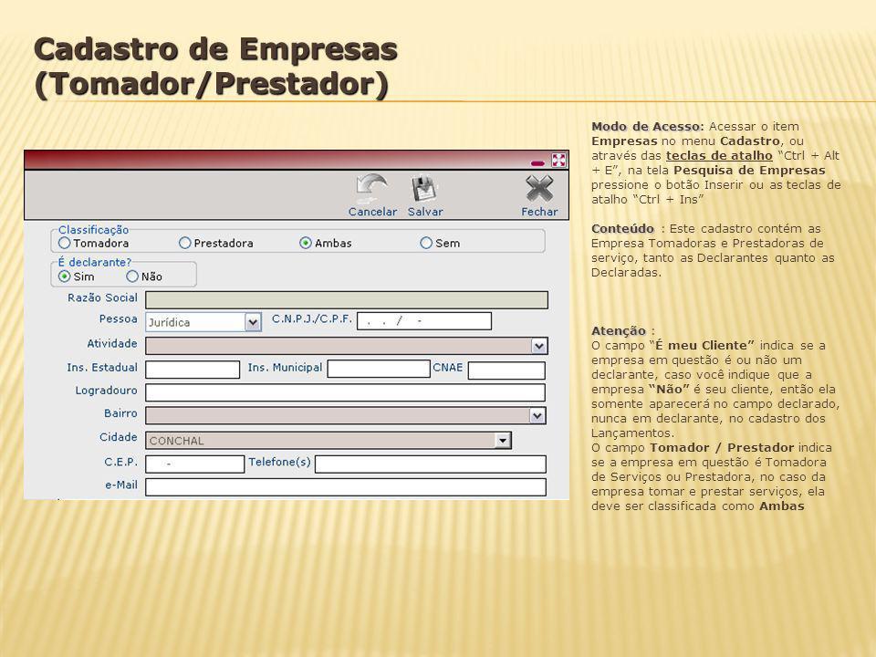Modo de Acesso Modo de Acesso: Acessar o item Empresas no menu Cadastro, ou através das teclas de atalho Ctrl + Alt + E, na tela Pesquisa de Empresas
