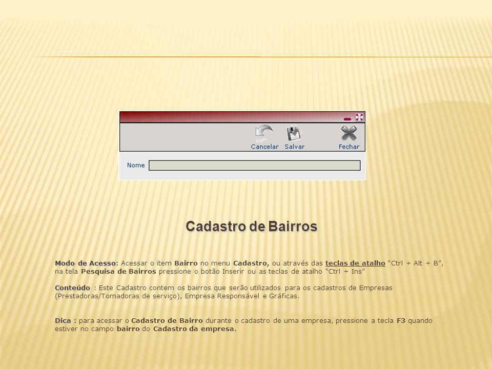 Cadastro de Bairros Modo de Acesso Modo de Acesso: Acessar o item Bairro no menu Cadastro, ou através das teclas de atalho Ctrl + Alt + B, na tela Pes