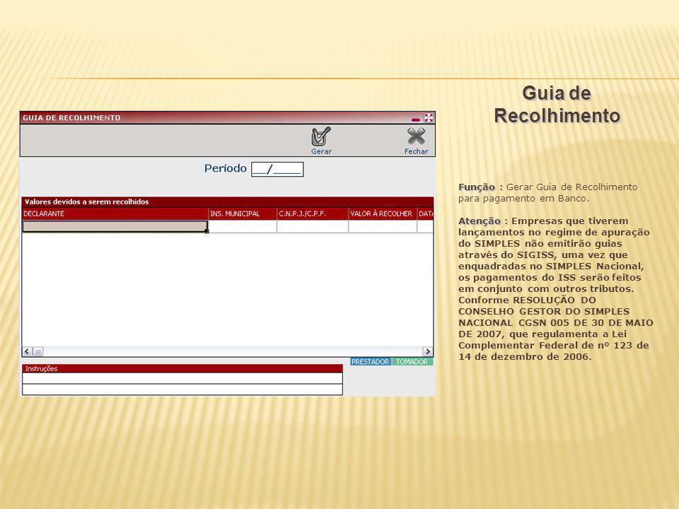 Guia de Recolhimento Função : Função : Gerar Guia de Recolhimento para pagamento em Banco. Atenção : Atenção : Empresas que tiverem lançamentos no reg