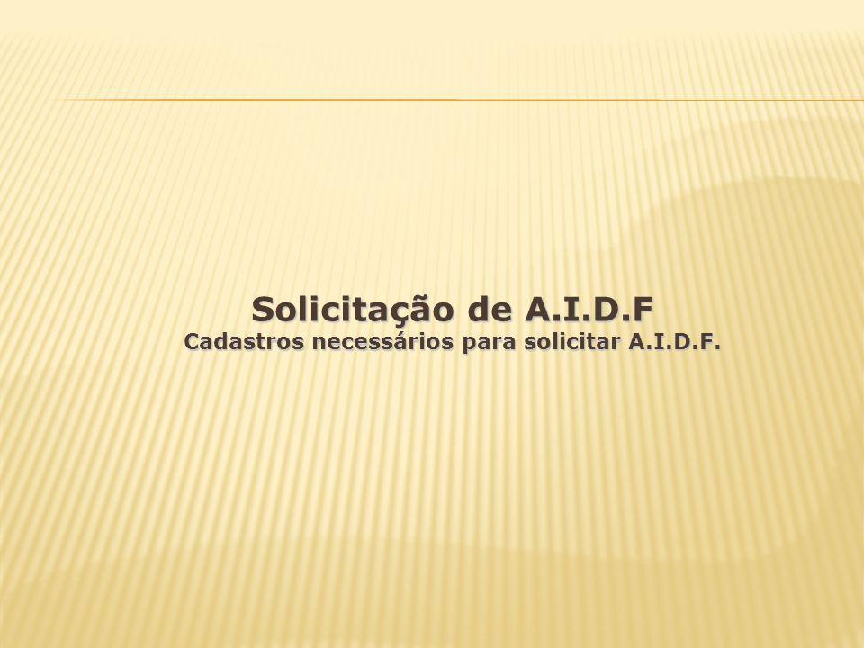 Solicitação de A.I.D.F Cadastros necessários para solicitar A.I.D.F.