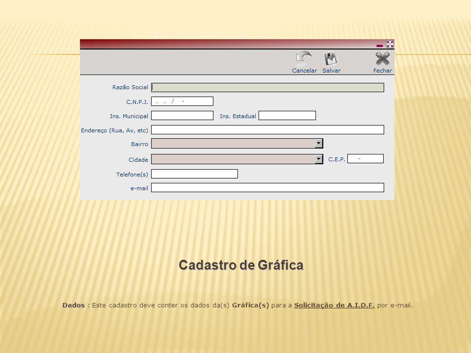 Cadastro de Gráfica Dados : Dados : Este cadastro deve conter os dados da(s) Gráfica(s) para a Solicitação de A.I.D.F. por e-mail.