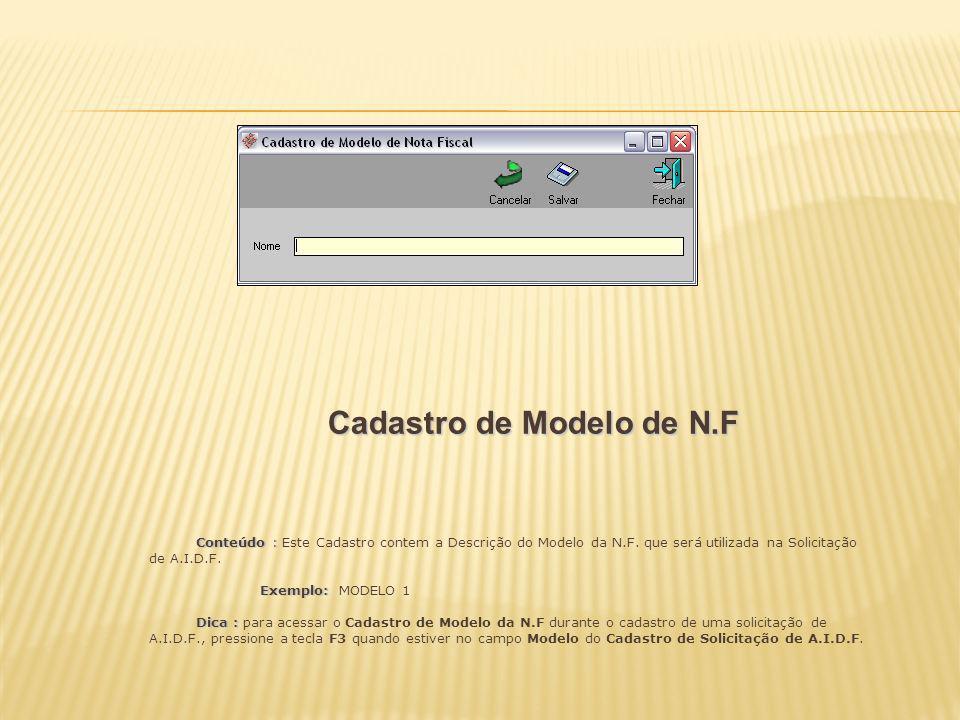 Cadastro de Modelo de N.F Conteúdo : Conteúdo : Este Cadastro contem a Descrição do Modelo da N.F. que será utilizada na Solicitação de A.I.D.F. Exemp