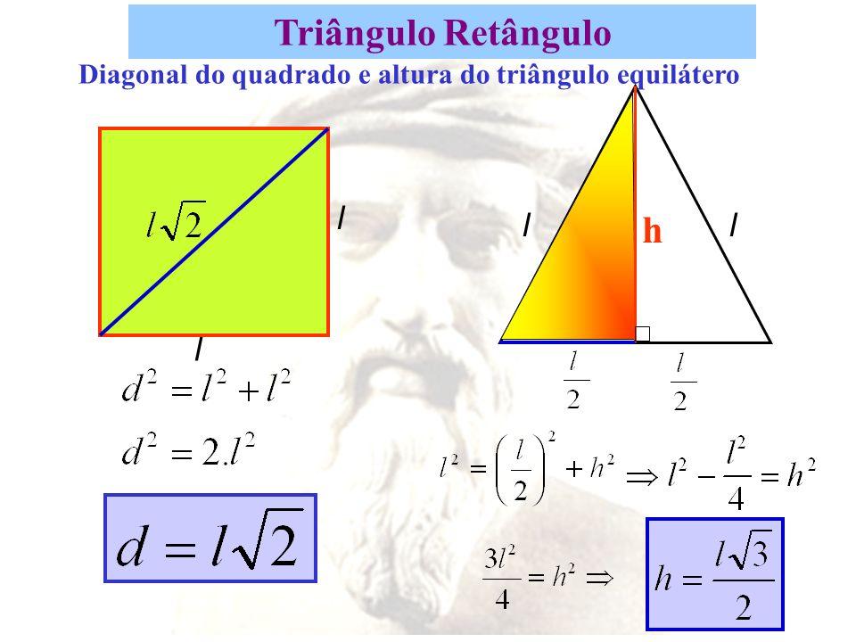 Triângulo Retângulo b2b2 c2c2 Conclusão: a 2 = b 2 + c 2 Isto é, a área do quadrado maior é a soma das áreas dos quadrados menores a2a2 a a c b