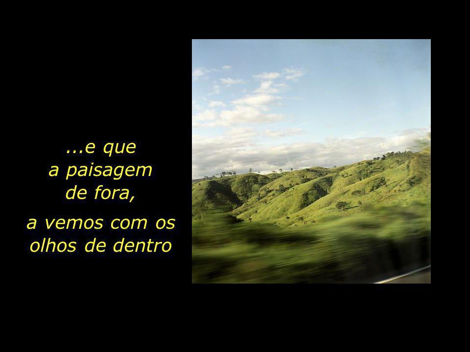 Diz-se que a paisagem é um estado de alma...