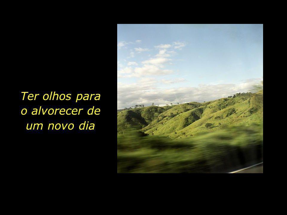 O rio que passa A montanha que está O céu que continua...