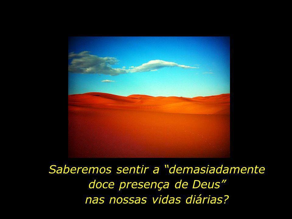 ...saberemos alcançar, feito Abraão, o território sagrado onde a alma enfim repousará?