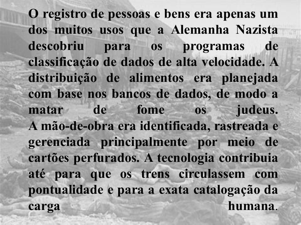O registro de pessoas e bens era apenas um dos muitos usos que a Alemanha Nazista descobriu para os programas de classificação de dados de alta veloci