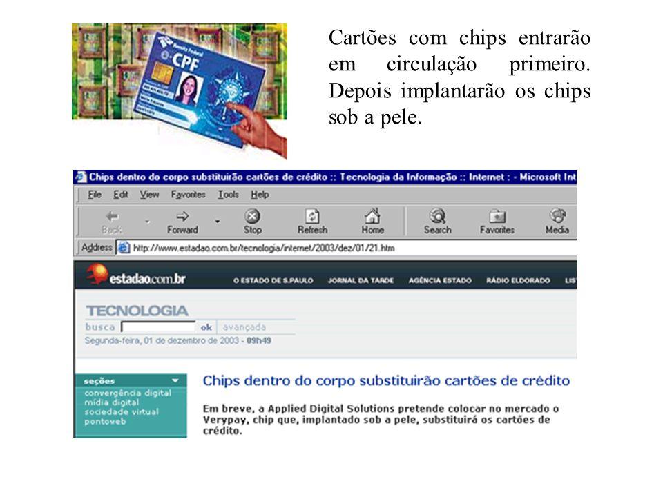 Cartões com chips entrarão em circulação primeiro. Depois implantarão os chips sob a pele.