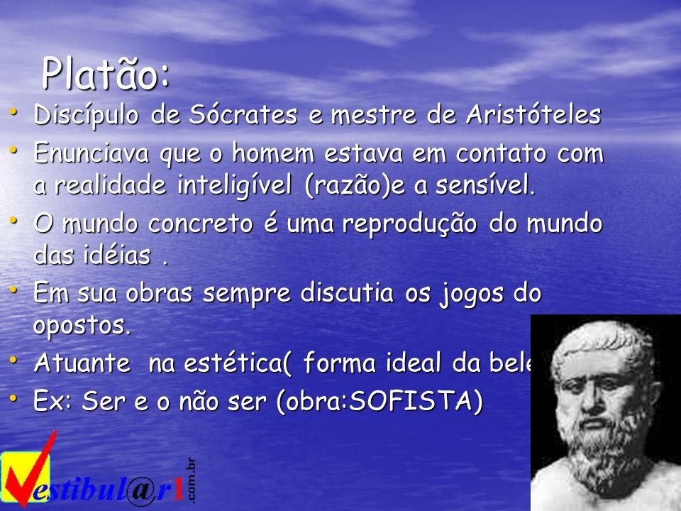Platão: Discípulo de Sócrates e mestre de Aristóteles Discípulo de Sócrates e mestre de Aristóteles Enunciava que o homem estava em contato com a real