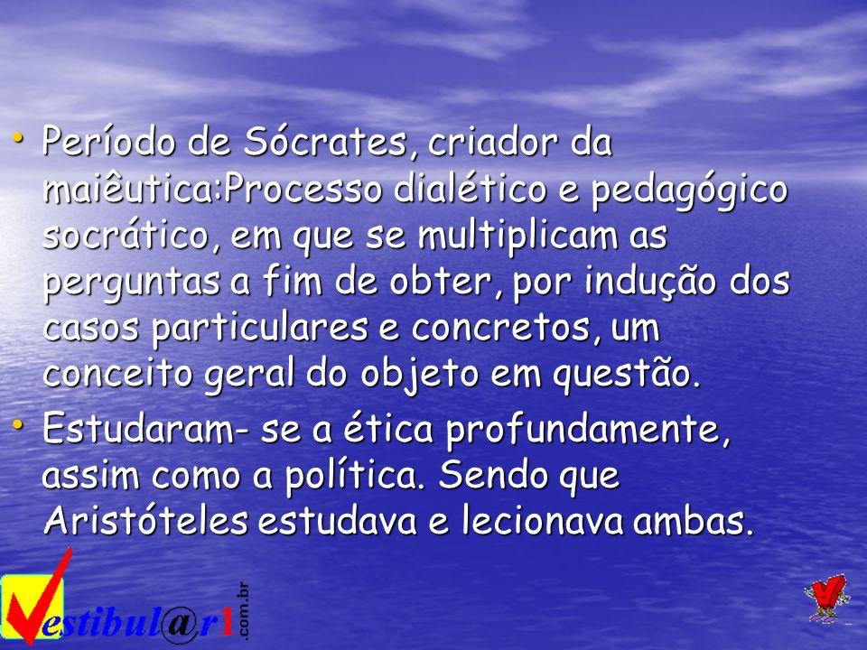 Período de Sócrates, criador da maiêutica:Processo dialético e pedagógico socrático, em que se multiplicam as perguntas a fim de obter, por indução do
