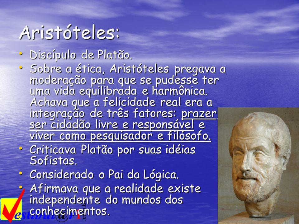 Aristóteles: Discípulo de Platão. Discípulo de Platão. Sobre a ética, Aristóteles pregava a moderação para que se pudesse ter uma vida equilibrada e h