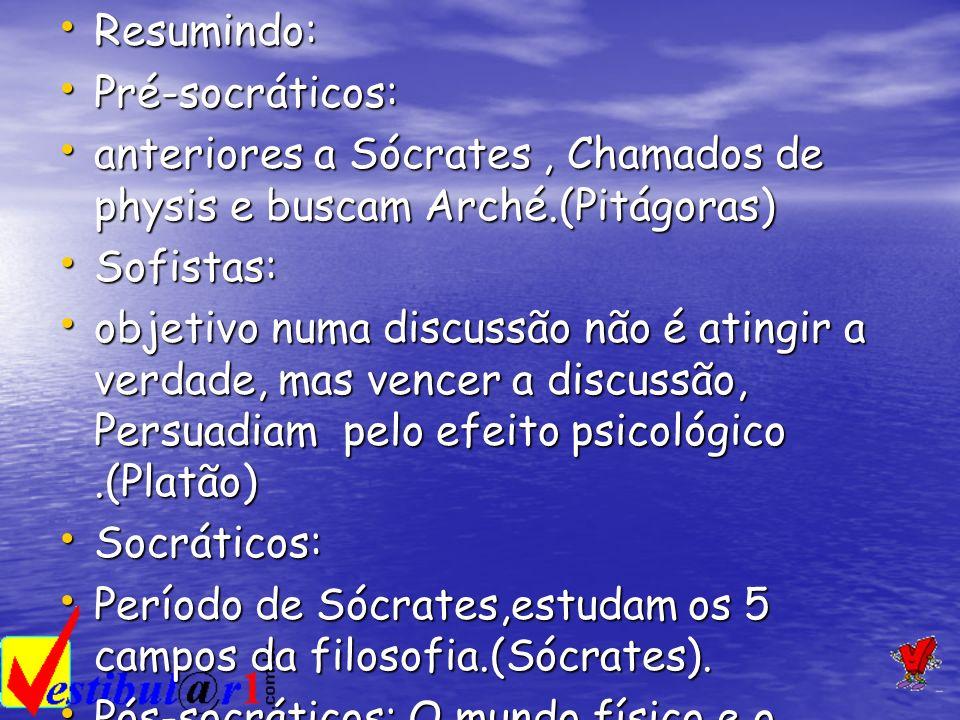 Resumindo: Resumindo: Pré-socráticos: Pré-socráticos: anteriores a Sócrates, Chamados de physis e buscam Arché.(Pitágoras) anteriores a Sócrates, Cham