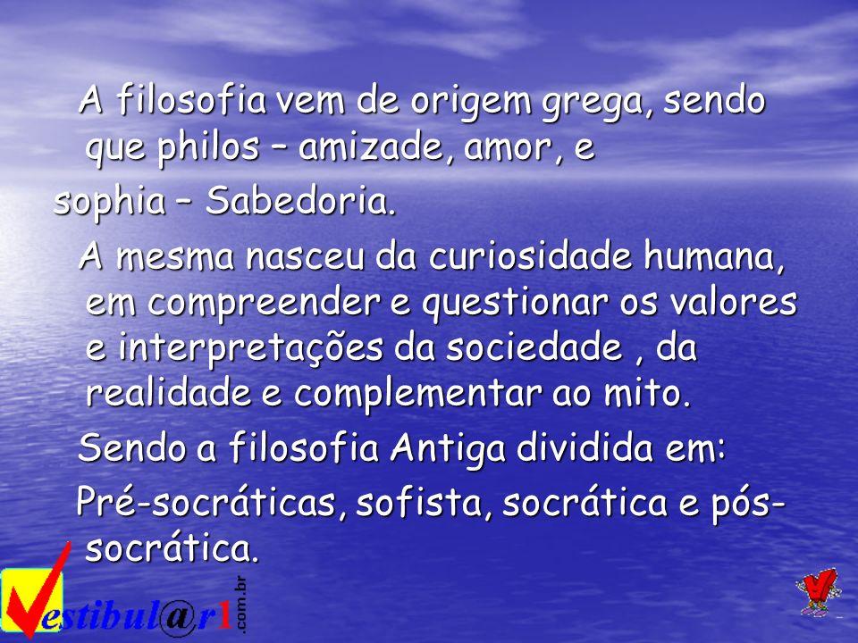 A filosofia vem de origem grega, sendo que philos – amizade, amor, e A filosofia vem de origem grega, sendo que philos – amizade, amor, e sophia – Sab