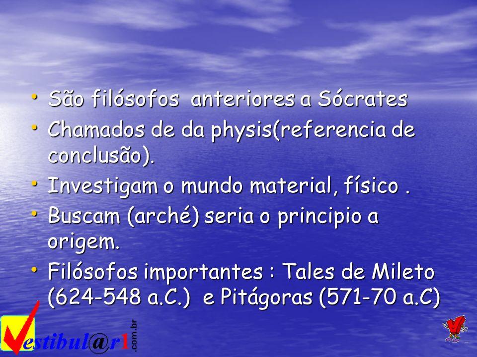 São filósofos anteriores a Sócrates São filósofos anteriores a Sócrates Chamados de da physis(referencia de conclusão). Chamados de da physis(referenc
