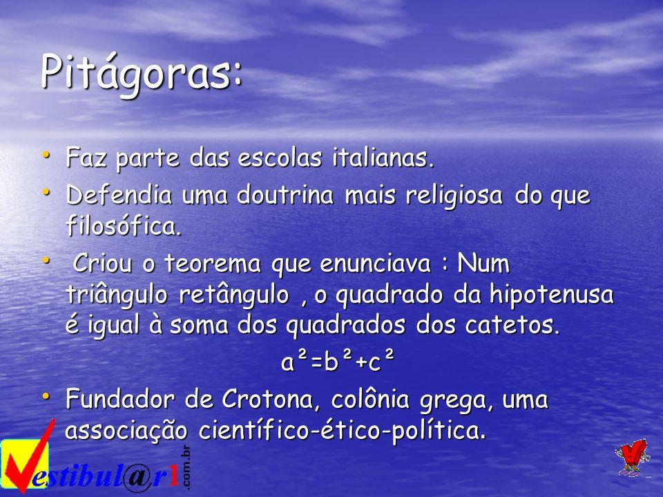 Pitágoras: Faz parte das escolas italianas. Faz parte das escolas italianas. Defendia uma doutrina mais religiosa do que filosófica. Defendia uma dout