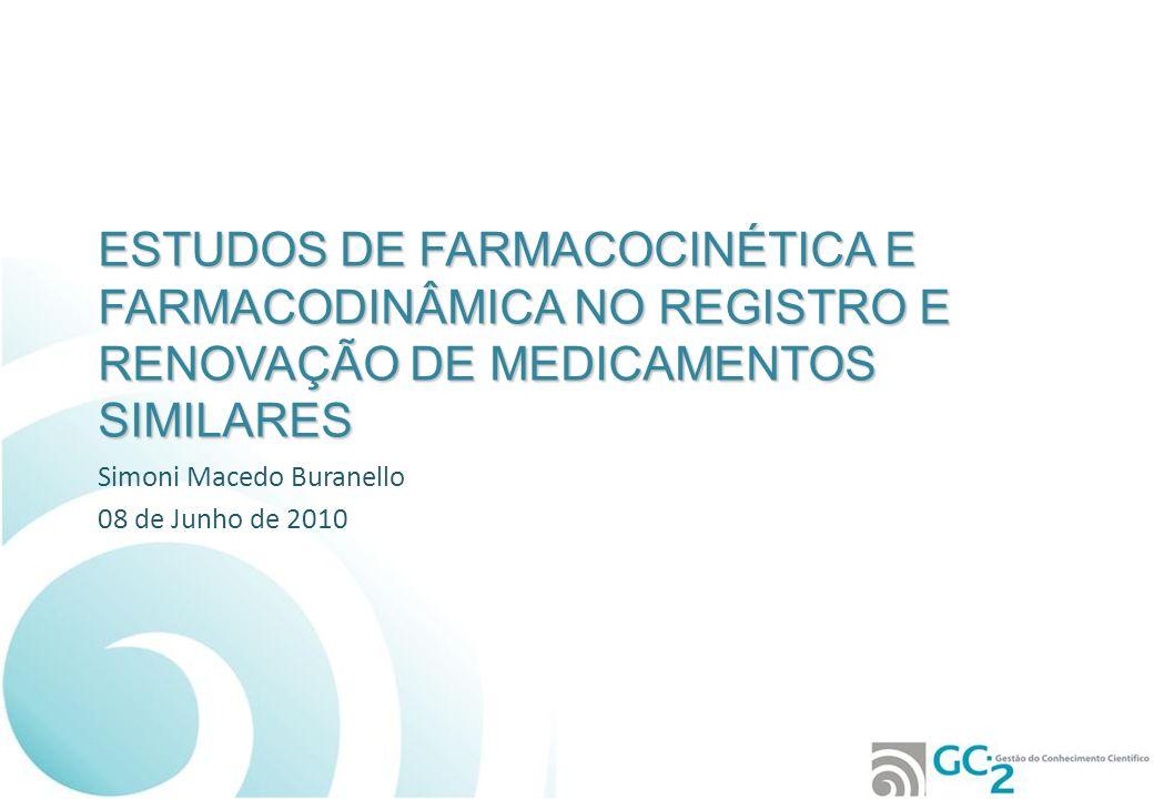 ESTUDOS DE FARMACOCINÉTICA E FARMACODINÂMICA NO REGISTRO E RENOVAÇÃO DE MEDICAMENTOS SIMILARES Simoni Macedo Buranello 08 de Junho de 2010