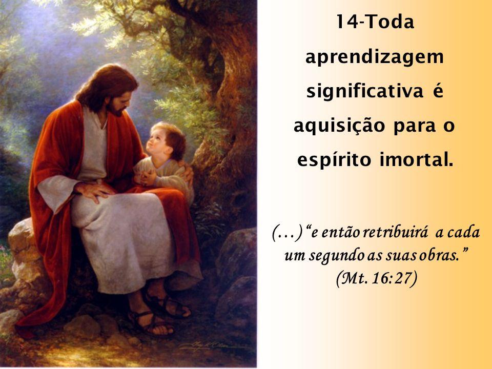 14-Toda aprendizagem significativa é aquisição para o espírito imortal.