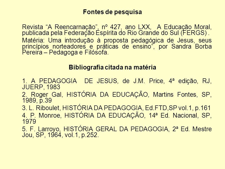 Fontes de pesquisa Revista A Reencarnação, nº 427, ano LXX, A Educação Moral, publicada pela Federação Espírita do Rio Grande do Sul (FERGS).