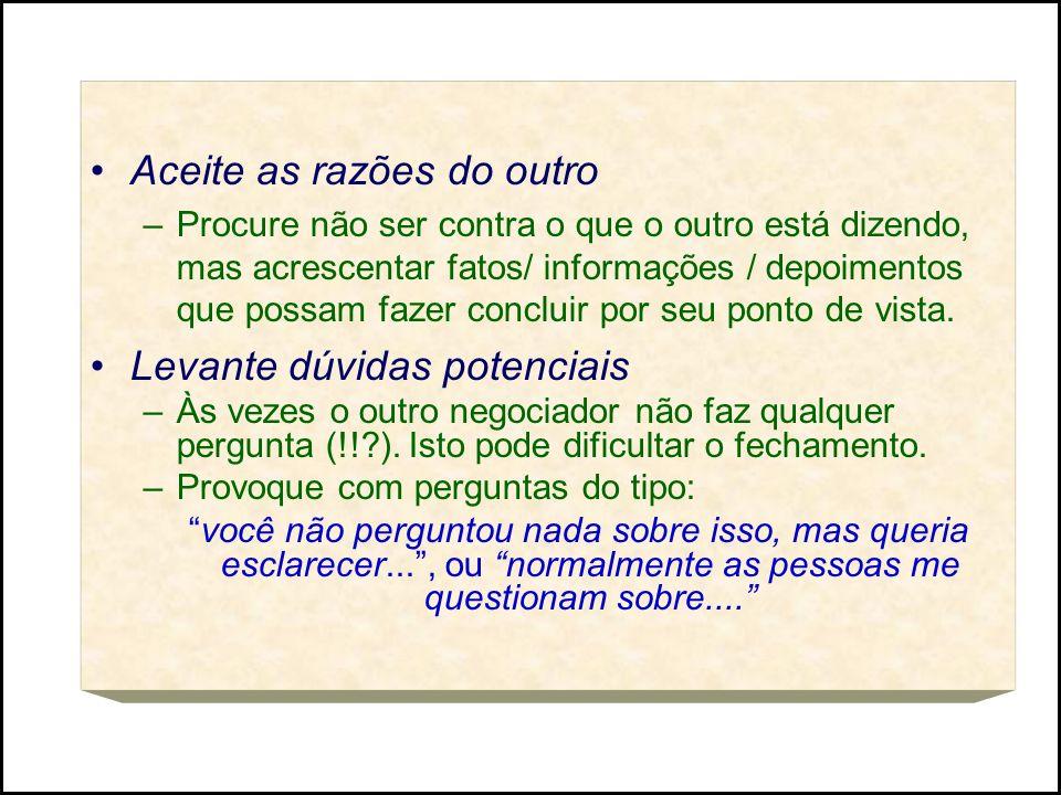 Aceite as razões do outro –Procure não ser contra o que o outro está dizendo, mas acrescentar fatos/ informações / depoimentos que possam fazer conclu