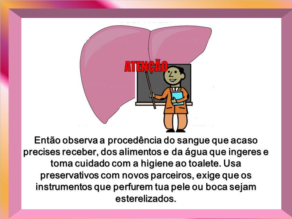 Já o vírus da hepatite A, é transmitido através da água e dos alimentos, enquanto o da hepatite B, através dos contatos íntimos, da mãe infectada para