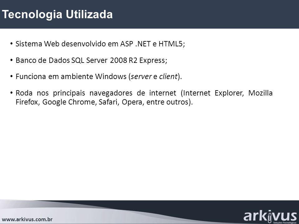 Tecnologia Utilizada www.arkivus.com.br Sistema Web desenvolvido em ASP.NET e HTML5; Banco de Dados SQL Server 2008 R2 Express; Funciona em ambiente Windows (server e client).