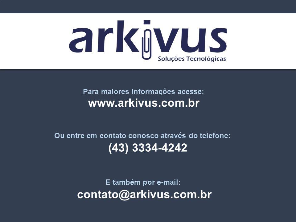 Para maiores informações acesse: Ou entre em contato conosco através do telefone: E também por e-mail: www.arkivus.com.br (43) 3334-4242 contato@arkiv
