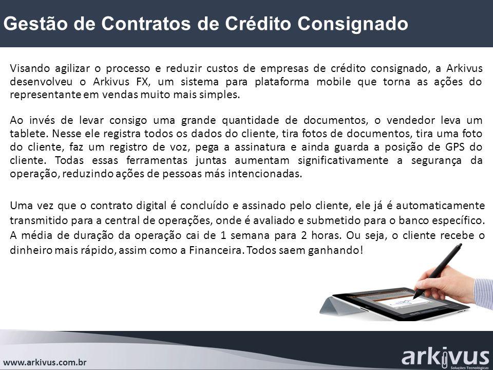 Gestão de Contratos de Crédito Consignado www.arkivus.com.br Visando agilizar o processo e reduzir custos de empresas de crédito consignado, a Arkivus desenvolveu o Arkivus FX, um sistema para plataforma mobile que torna as ações do representante em vendas muito mais simples.