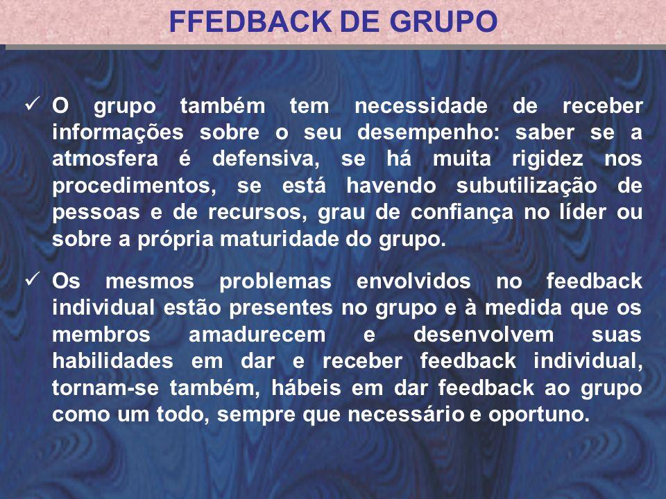 FFEDBACK DE GRUPO O grupo também tem necessidade de receber informações sobre o seu desempenho: saber se a atmosfera é defensiva, se há muita rigidez