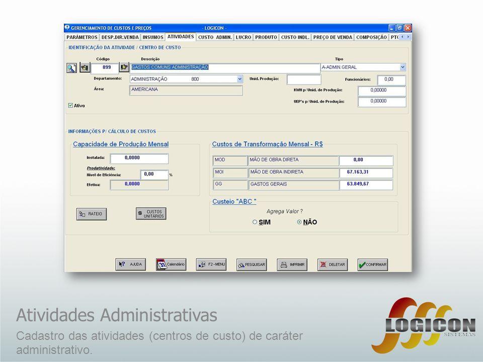 Atividades Administrativas Cadastro das atividades (centros de custo) de caráter administrativo.
