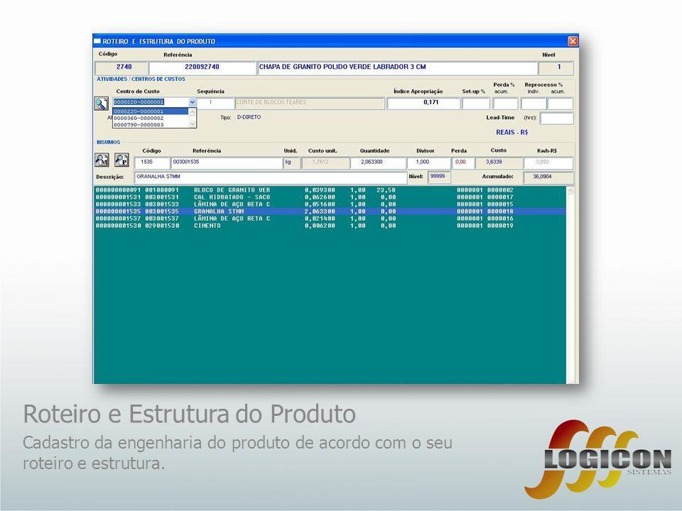 Roteiro e Estrutura do Produto Cadastro da engenharia do produto de acordo com o seu roteiro e estrutura.