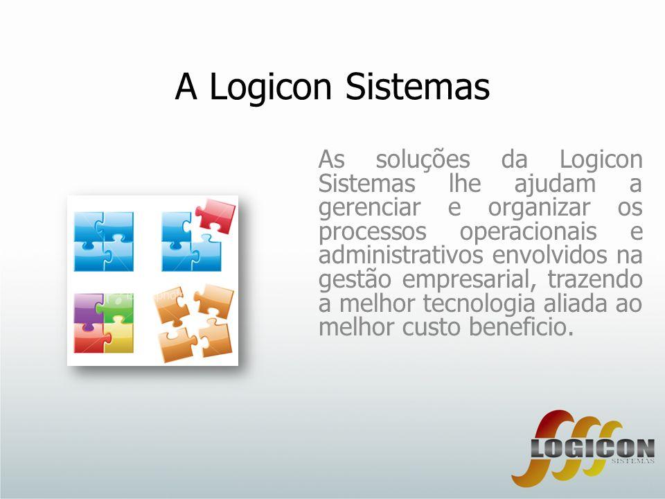 A Logicon Sistemas As soluções da Logicon Sistemas lhe ajudam a gerenciar e organizar os processos operacionais e administrativos envolvidos na gestão