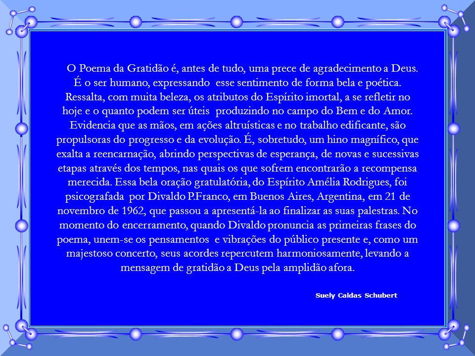 Obrigado Senhor, porque nasci. Obrigado Senhor, porque creio em Ti! Pelo Teu amor, obrigado Senhor! Amélia Rodrigues