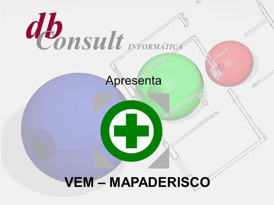 db Consult Apresenta VEM – MAPADERISCO INFORMÁTICA