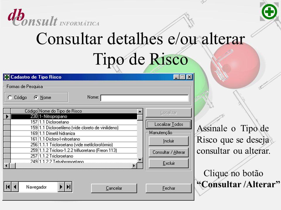 db Consult Consultar detalhes e/ou alterar Tipo de Risco Assinale o Tipo de Risco que se deseja consultar ou alterar. Clique no botão Consultar /Alter