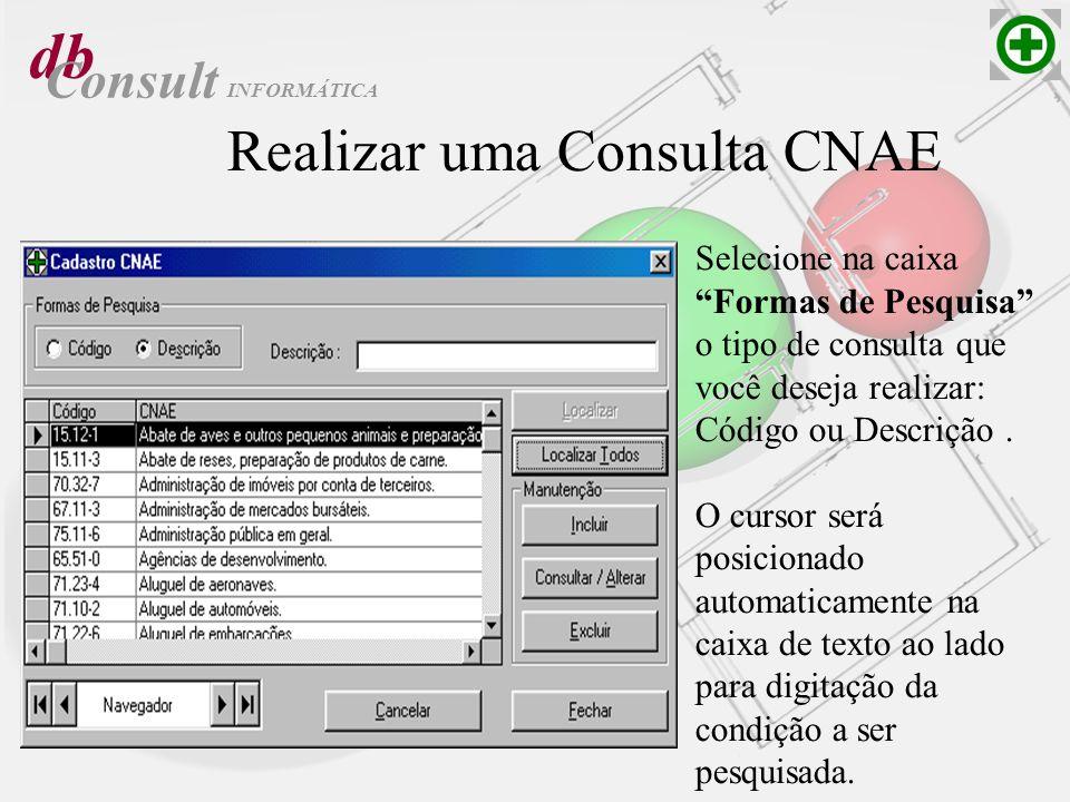 db Consult Realizar uma Consulta CNAE Selecione na caixa Formas de Pesquisa o tipo de consulta que você deseja realizar: Código ou Descrição. O cursor