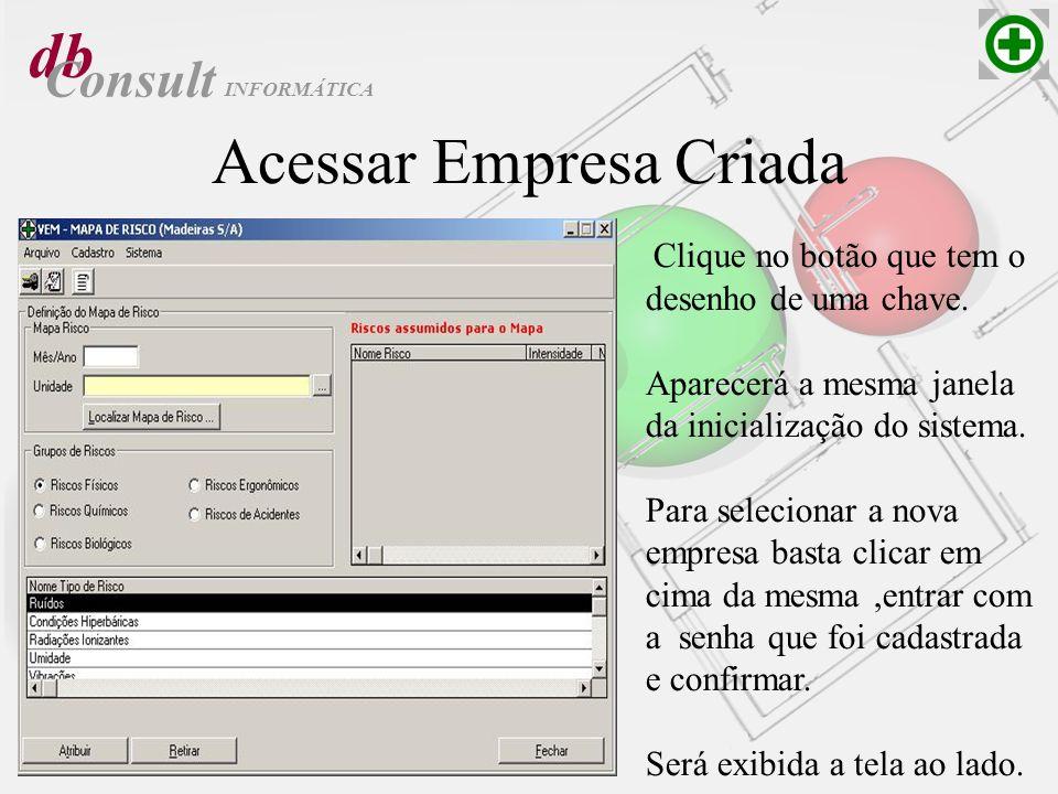 db Consult Acessar Empresa Criada Clique no botão que tem o desenho de uma chave. Aparecerá a mesma janela da inicialização do sistema. Para seleciona