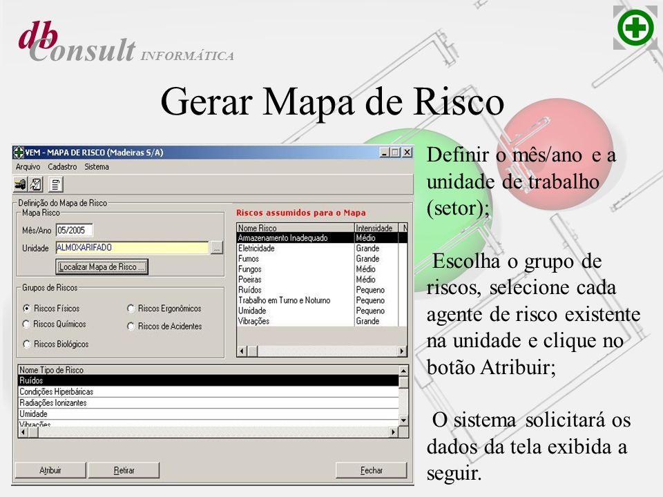 db Consult Gerar Mapa de Risco Definir o mês/ano e a unidade de trabalho (setor); Escolha o grupo de riscos, selecione cada agente de risco existente