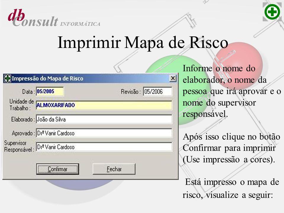db Consult Imprimir Mapa de Risco Informe o nome do elaborador, o nome da pessoa que irá aprovar e o nome do supervisor responsável. Após isso clique