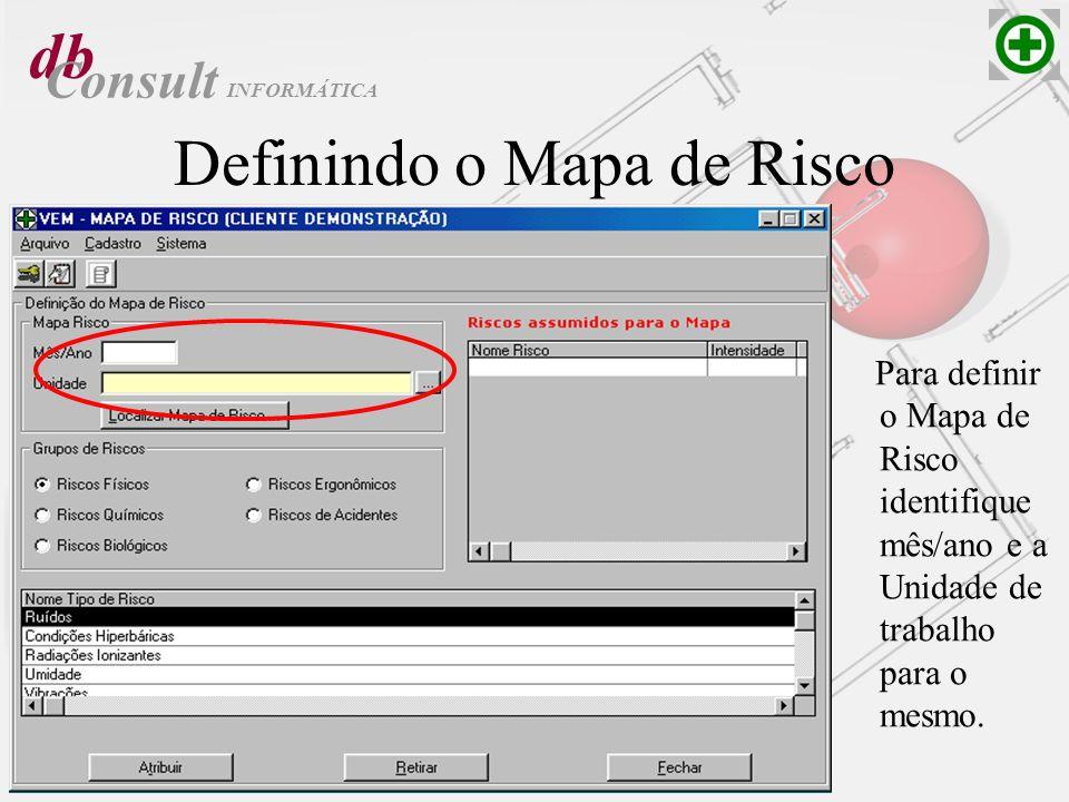 db Consult Definindo o Mapa de Risco Para definir o Mapa de Risco identifique mês/ano e a Unidade de trabalho para o mesmo. INFORMÁTICA