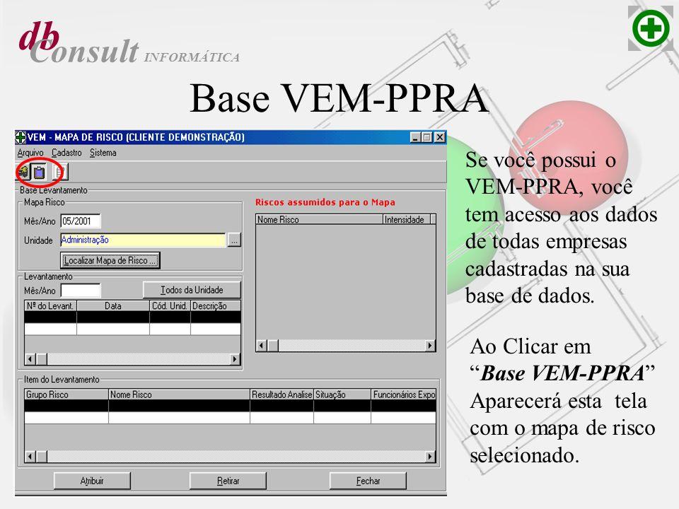 db Consult Base VEM-PPRA Se você possui o VEM-PPRA, você tem acesso aos dados de todas empresas cadastradas na sua base de dados. Ao Clicar em Base VE