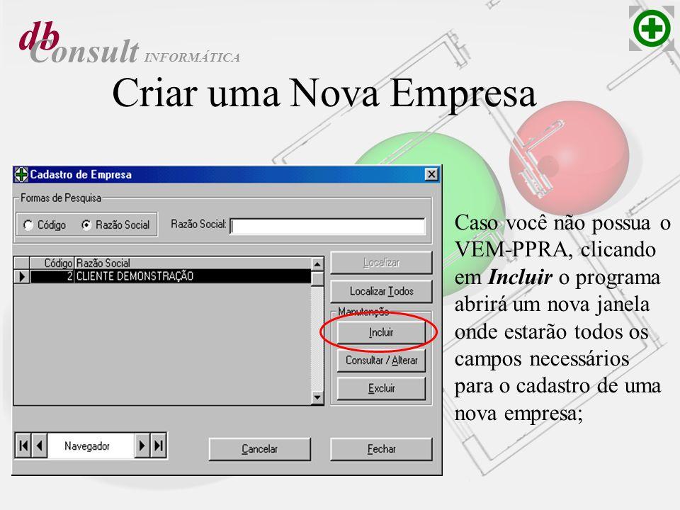 db Consult Criar uma Nova Empresa Caso você não possua o VEM-PPRA, clicando em Incluir o programa abrirá um nova janela onde estarão todos os campos n