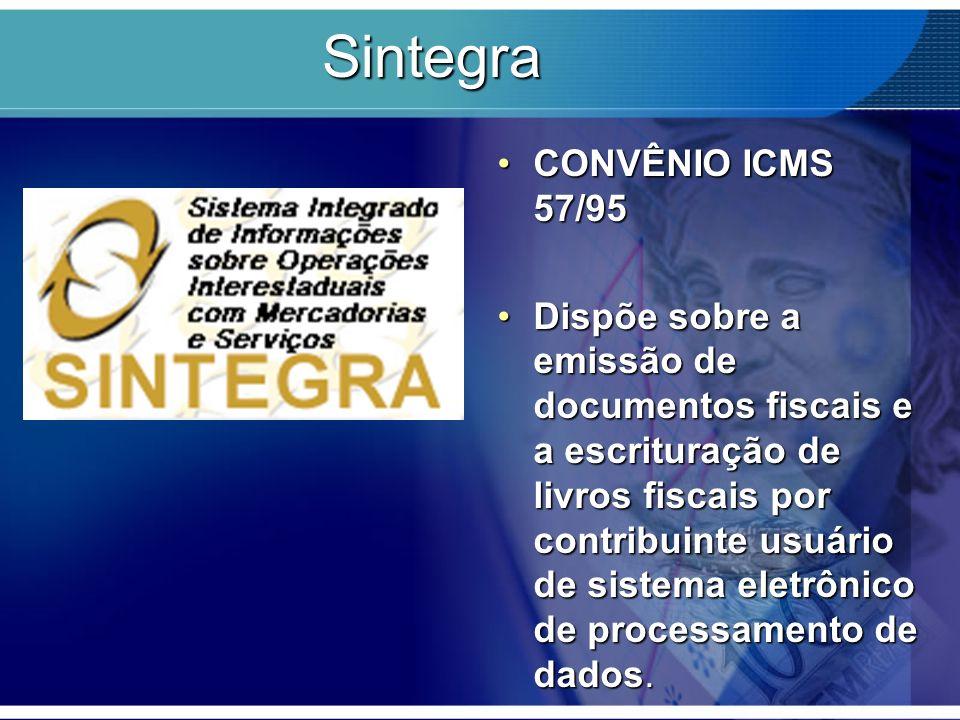 Sintegra CONVÊNIO ICMS 57/95 Dispõe sobre a emissão de documentos fiscais e a escrituração de livros fiscais por contribuinte usuário de sistema eletr
